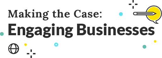 Making the Case: Engaging Businesses