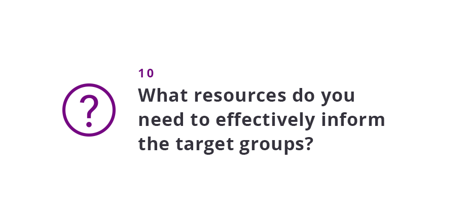 What resources do you need to effectively inform the target groups?